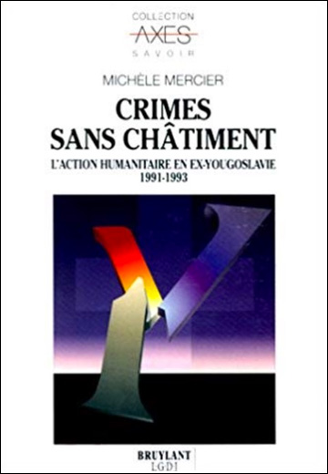 Crimes sans châtiment, l'action humanitaire en ex-Yougoslavie 1991 - 1993