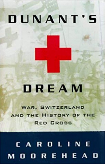 Dunant's Dream - War, Switzerland and the History of the Red Cross