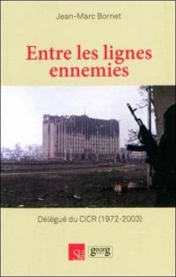 Entre les lignes ennemies - Délégué du CICR, 1972-2003