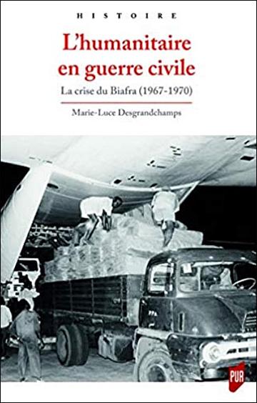 L'humanitaire en guerre civile - La crise du Biafra (1967-1970)