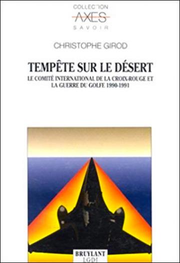 Tempête sur le désert - Le Comité international de la Croix-Rouge et la Guerre du Golfe, 1990-1991