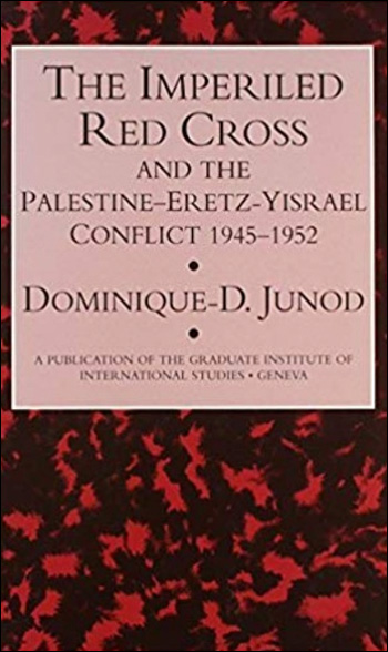 The Imperiled Red Cross and the Palestine-Eretz-Yisrael Conflict, 1945-1952 - The Influence of Institutional Concerns on a Humanitarian Operation